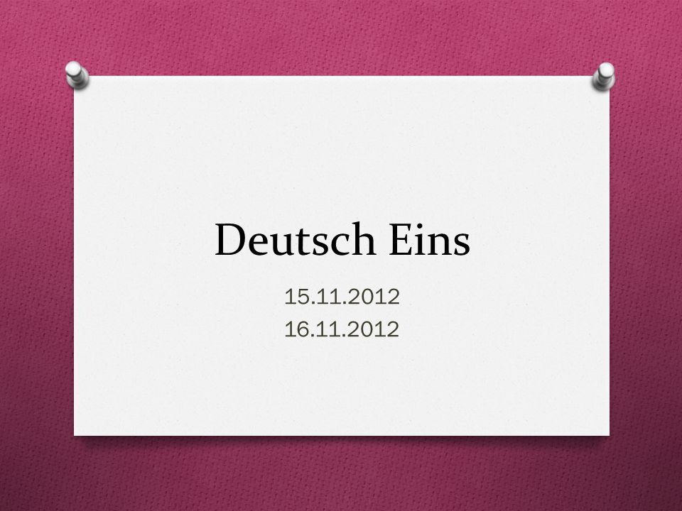 Deutsch Eins 15.11.2012 16.11.2012