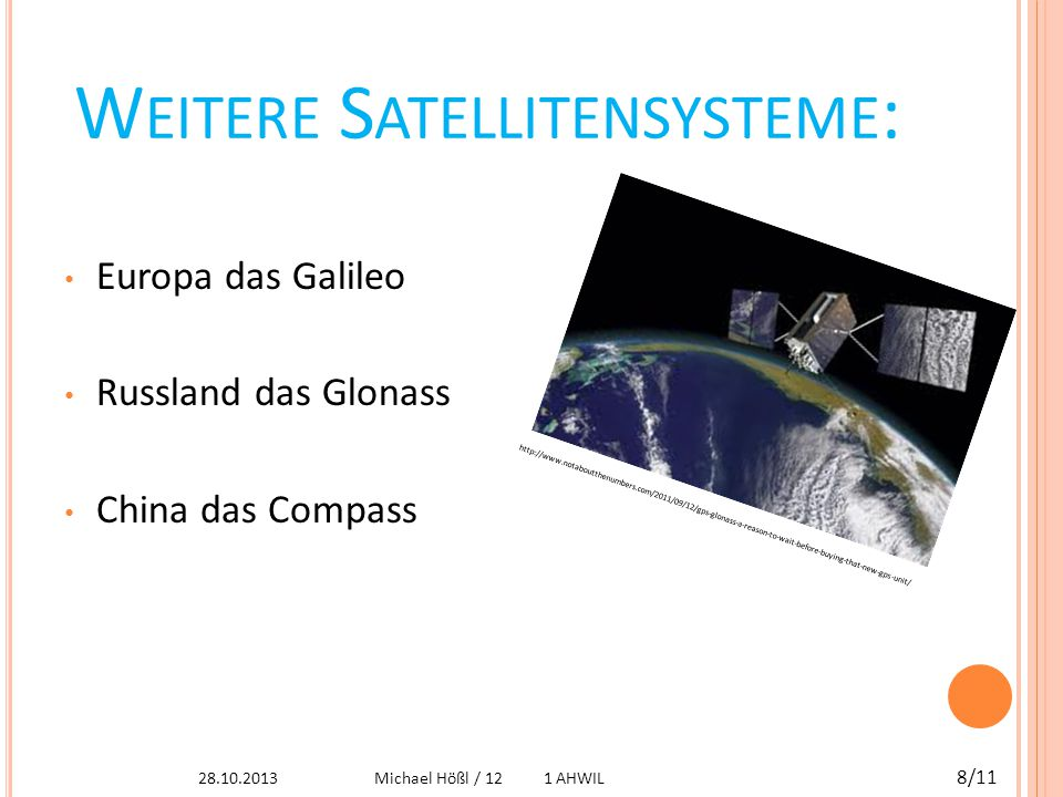 W EITERE S ATELLITENSYSTEME : Europa das Galileo Russland das Glonass China das Compass http://www.notaboutthenumbers.com/2011/09/12/gps-glonass-a-reason-to-wait-before-buying-that-new-gps-unit/ 28.10.2013 8/11 Michael Hößl / 12 1 AHWIL