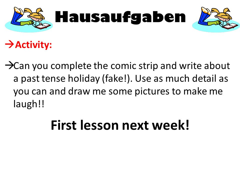 Hausaufgaben  Activity:  Can you complete the comic strip and write about a past tense holiday (fake!).