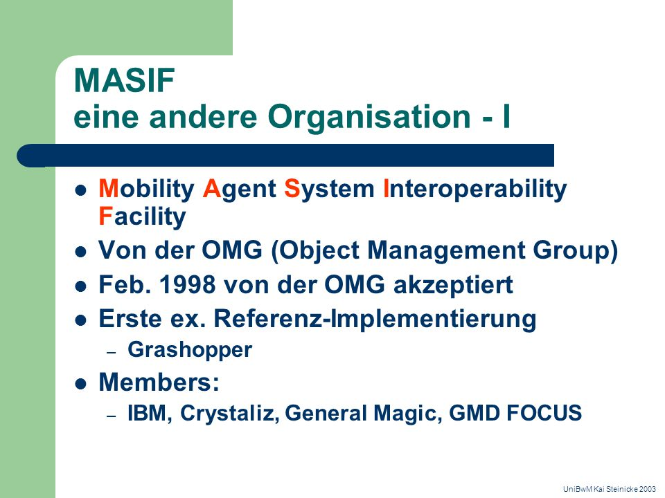 MASIF eine andere Organisation - I Mobility Agent System Interoperability Facility Von der OMG (Object Management Group) Feb.