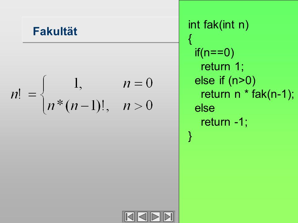 5 Fakultät int fak(int n) { if(n==0) return 1; else if (n>0) return n * fak(n-1); else return -1; }