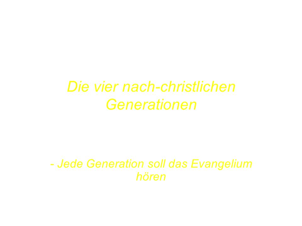 POST-CHRISTENDOM THE FOUR GENERATIONS Die vier nach-christlichen Generationen....AND EVANGELISING EACH OF THEM.