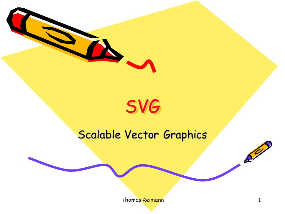 Thomas Reimann1 SVGSVG Scalable Vector Graphics