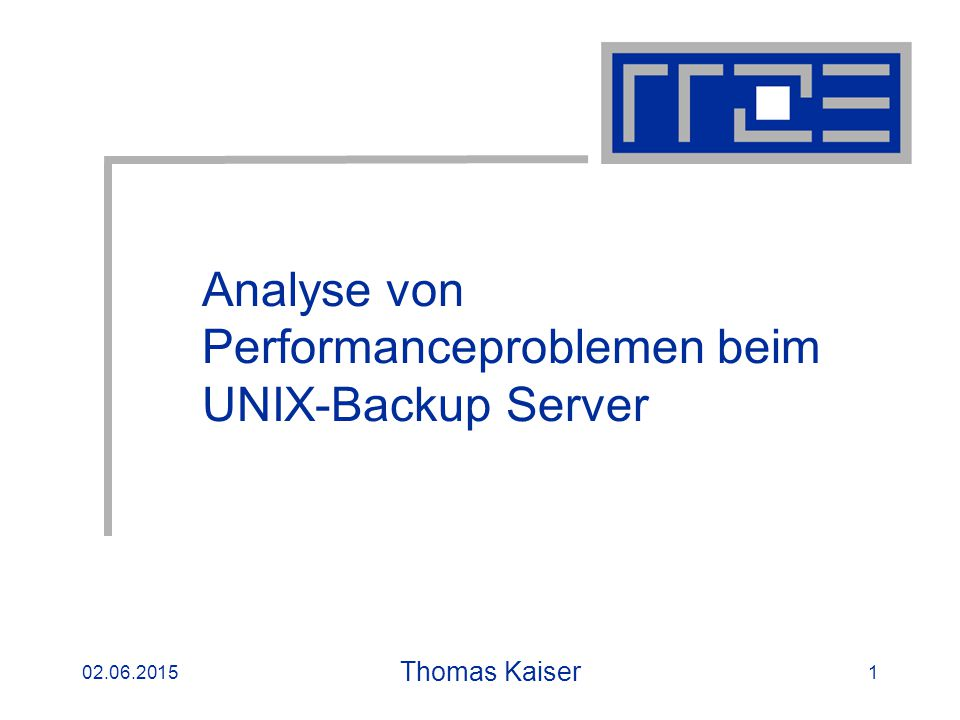 16.04.2003 02.06.2015 Thomas Kaiser 1 Analyse von Performanceproblemen beim UNIX-Backup Server