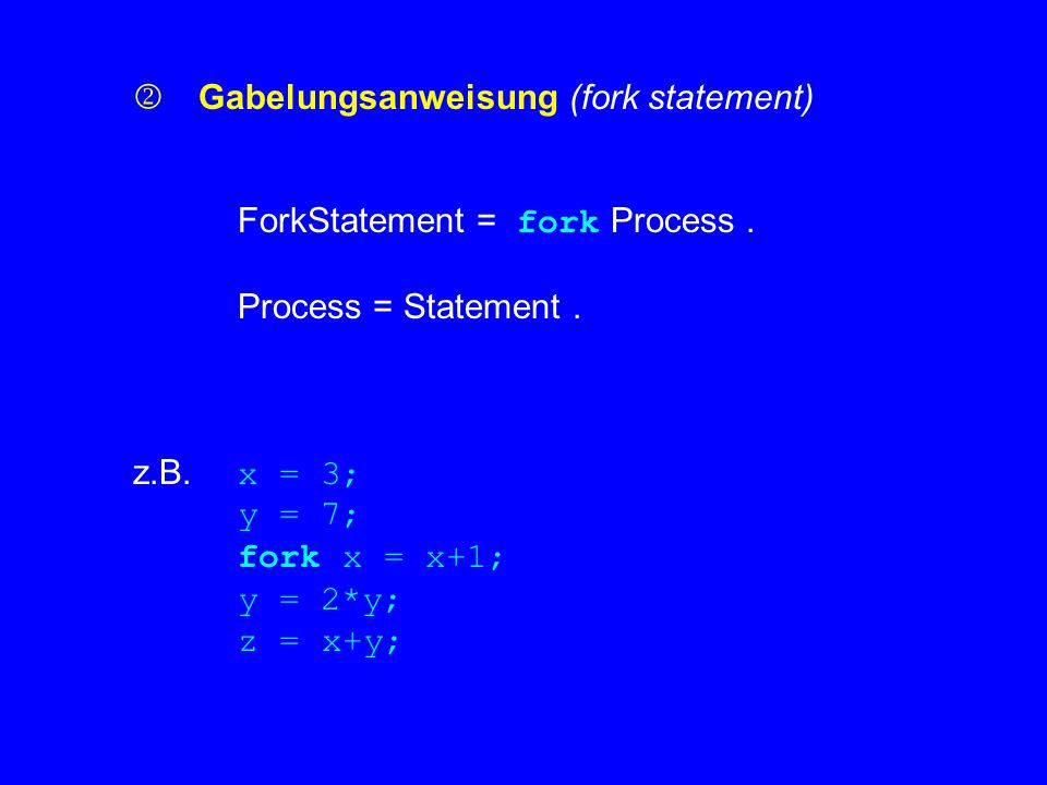  Gabelungsanweisung (fork statement) ForkStatement = fork Process.