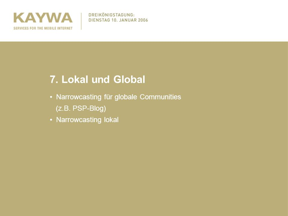 7. Lokal und Global Narrowcasting für globale Communities (z.B. PSP-Blog) Narrowcasting lokal