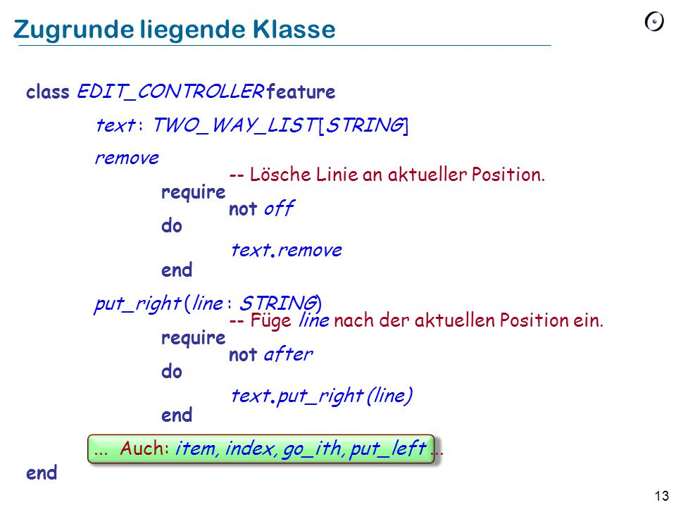 13 Zugrunde liegende Klasse class EDIT_CONTROLLER feature text : TWO_WAY_LIST [STRING] remove -- Lösche Linie an aktueller Position.