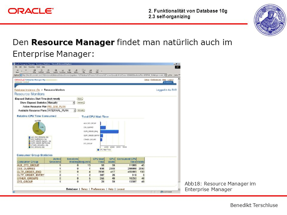 Benedikt Terschluse Resource Manager Den Resource Manager findet man natürlich auch im Enterprise Manager: Abb18: Resource Manager im Enterprise Manager 2.
