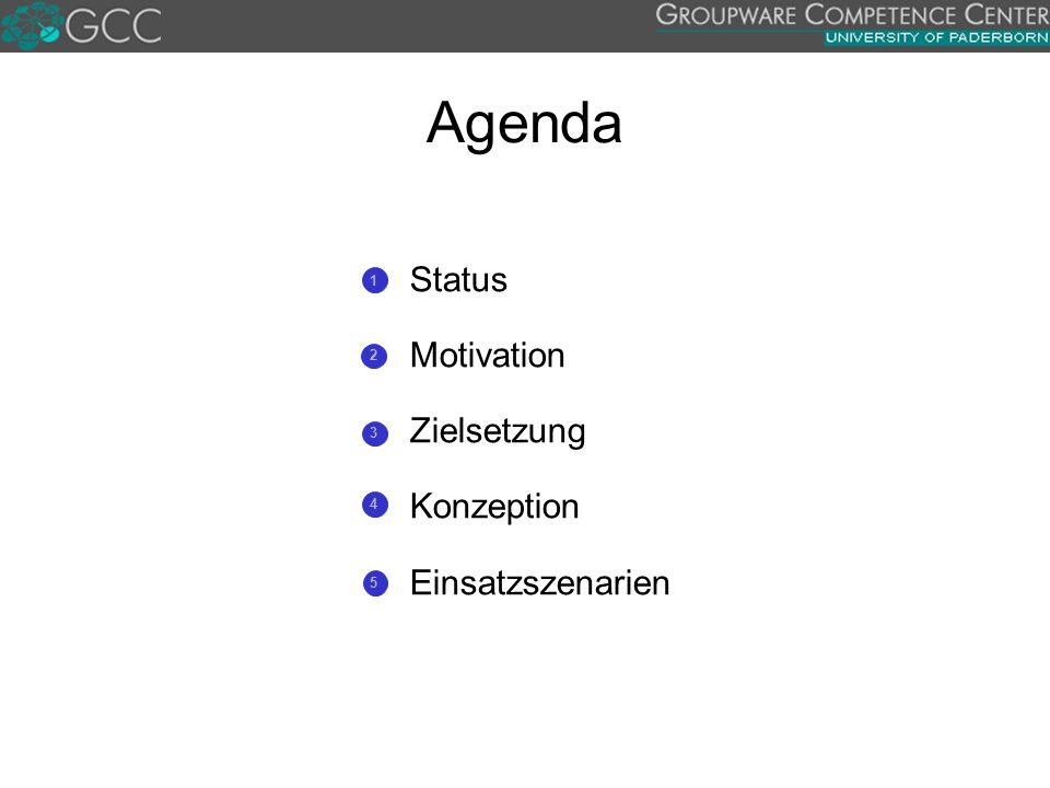 Agenda  Status  Motivation  Zielsetzung  Konzeption  Einsatzszenarien 1 2 3 4 5