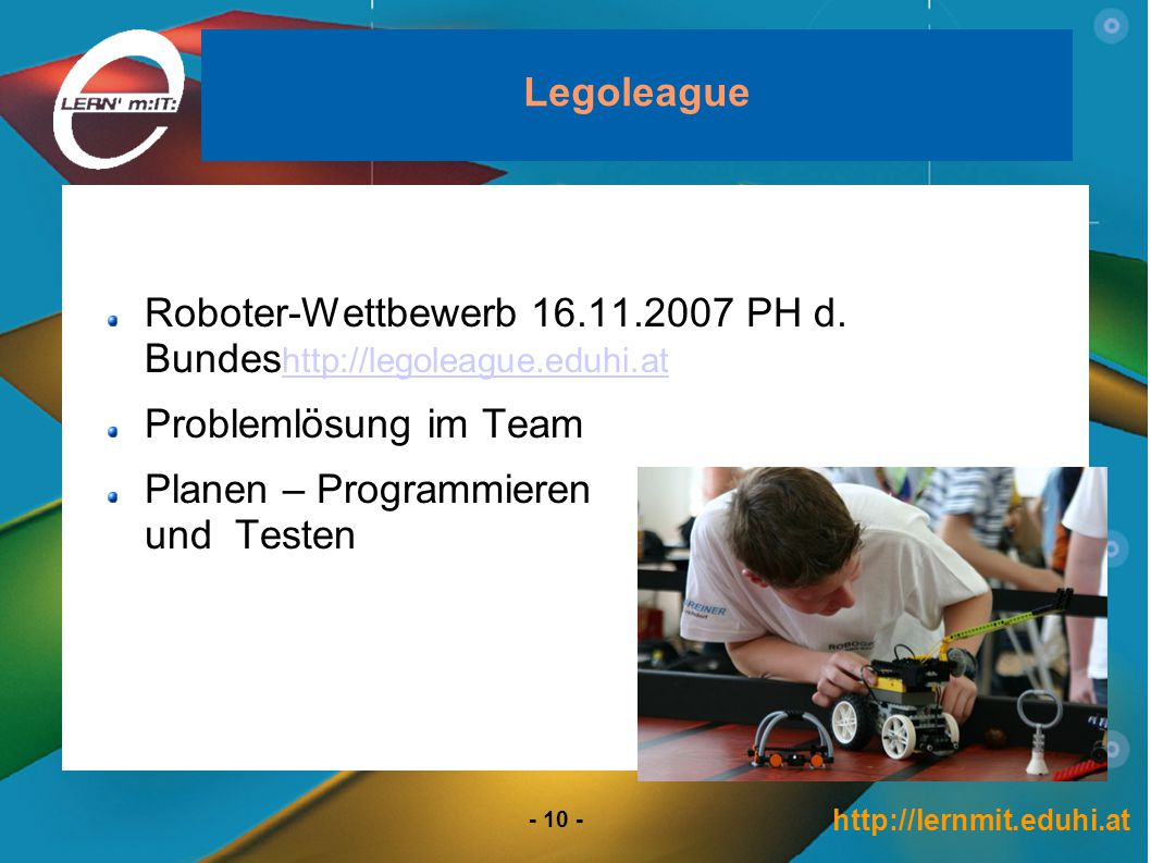 http://lernmit.eduhi.at - 10 - Legoleague Roboter-Wettbewerb 16.11.2007 PH d.