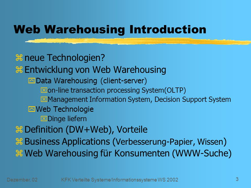 Dezember, 02KFK Verteilte Systeme/Informationssysteme WS 2002 3 Web Warehousing Introduction zneue Technologien.