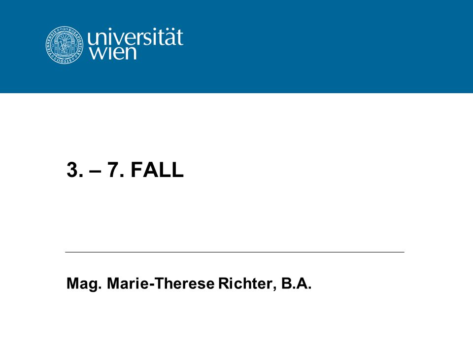 3. – 7. FALL Mag. Marie-Therese Richter, B.A.