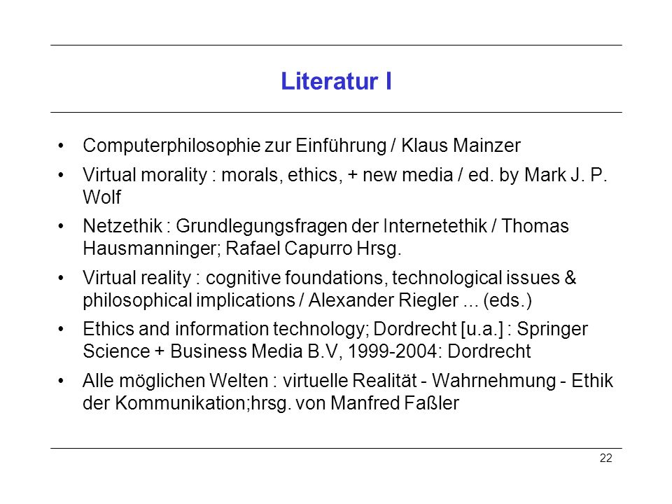 22 Literatur I Computerphilosophie zur Einführung / Klaus Mainzer Virtual morality : morals, ethics, + new media / ed.
