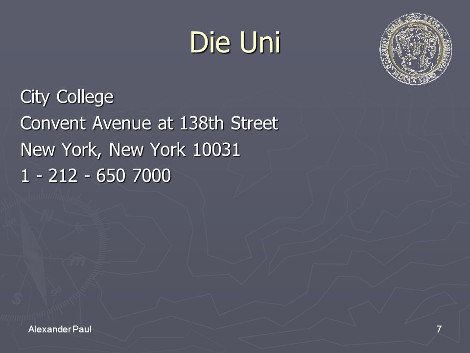 7Alexander Paul Die Uni City College Convent Avenue at 138th Street New York, New York 10031 1 - 212 - 650 7000