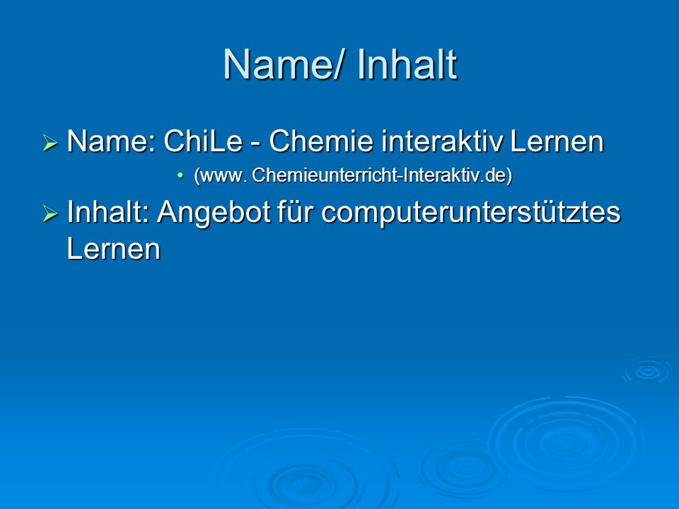Name/ Inhalt  Name: ChiLe - Chemie interaktiv Lernen (www.