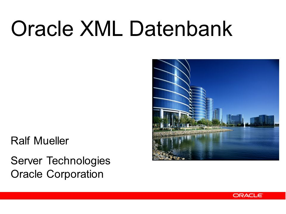 Ralf Mueller Server Technologies Oracle Corporation Oracle XML Datenbank