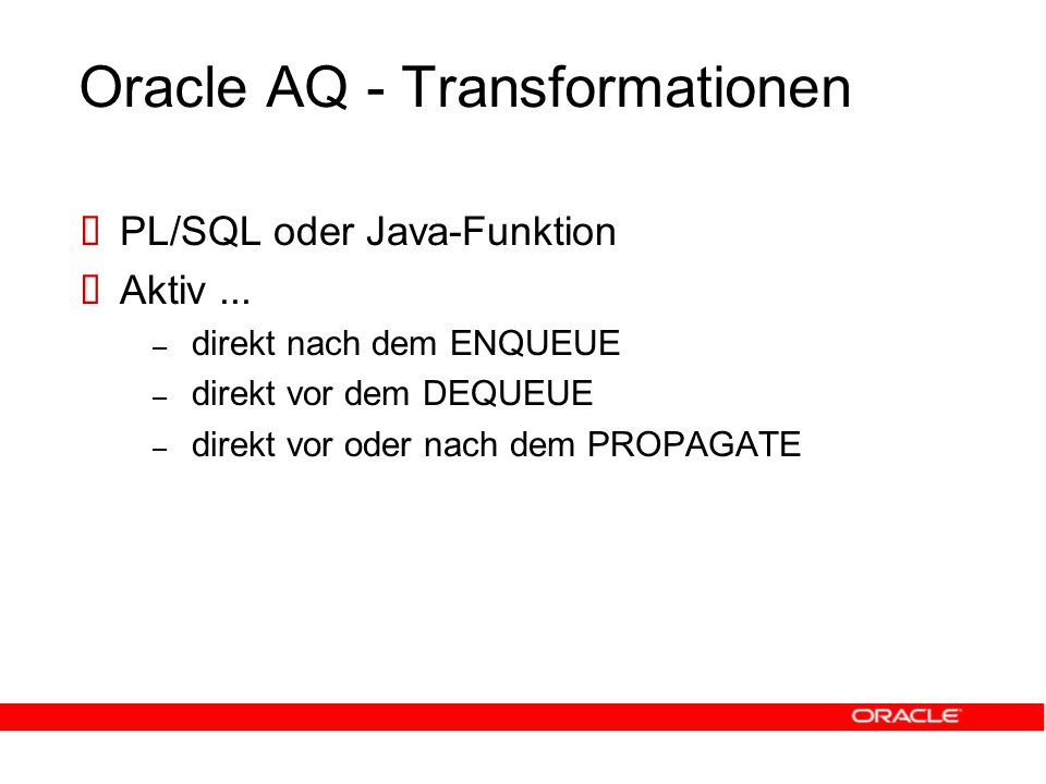 Oracle AQ - Transformationen  PL/SQL oder Java-Funktion  Aktiv...
