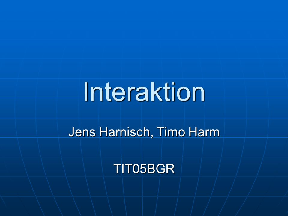 Interaktion Jens Harnisch, Timo Harm TIT05BGR
