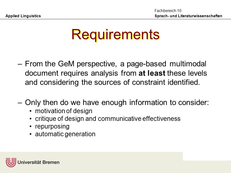 Applied Linguistics Sprach- und Literaturwissenschaften Fachbereich 10 Practical information required –the GeM model also takes seriously the notion that the concrete, practical conditions of production (technology, material, time-available, etc.) all contribute substantially to the properties of a genre Canvas constraints Production constraints Consumption constraints