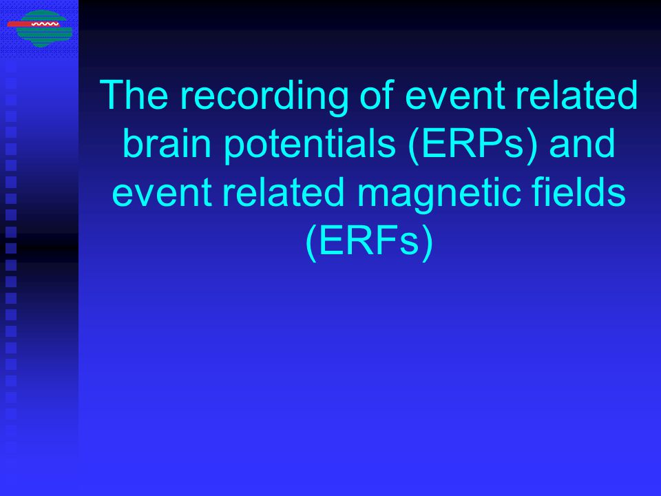 The recording of event related brain potentials (ERPs) and event related magnetic fields (ERFs)