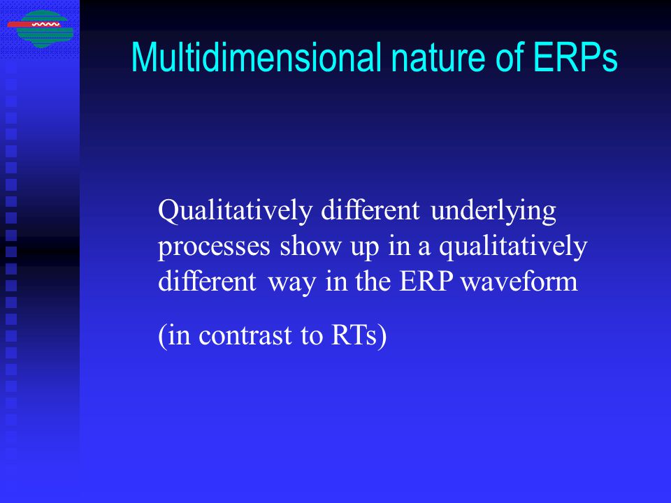 Multidimensional nature of ERPs Qualitatively different underlying processes show up in a qualitatively different way in the ERP waveform (in contrast to RTs)
