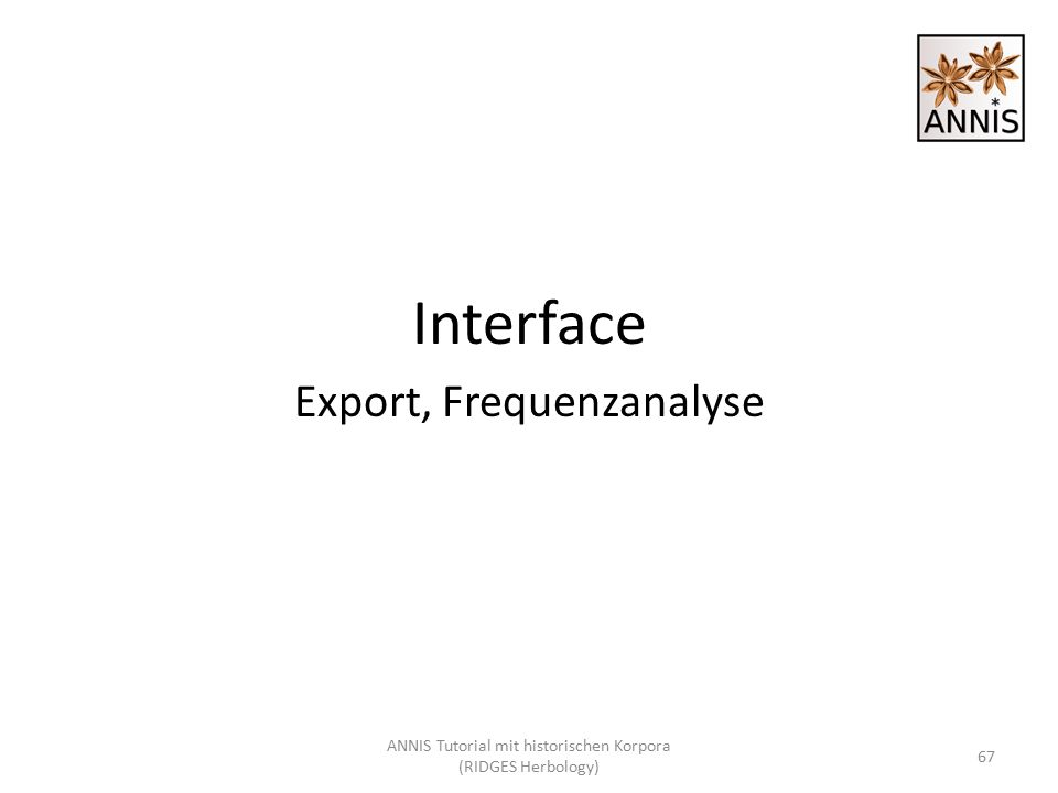 Interface Export, Frequenzanalyse 67 ANNIS Tutorial mit historischen Korpora (RIDGES Herbology)