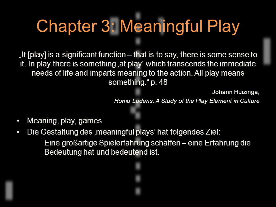 "Chapter 3: Meaningful Play ""It [play] is a significant function – that is to say, there is some sense to it."