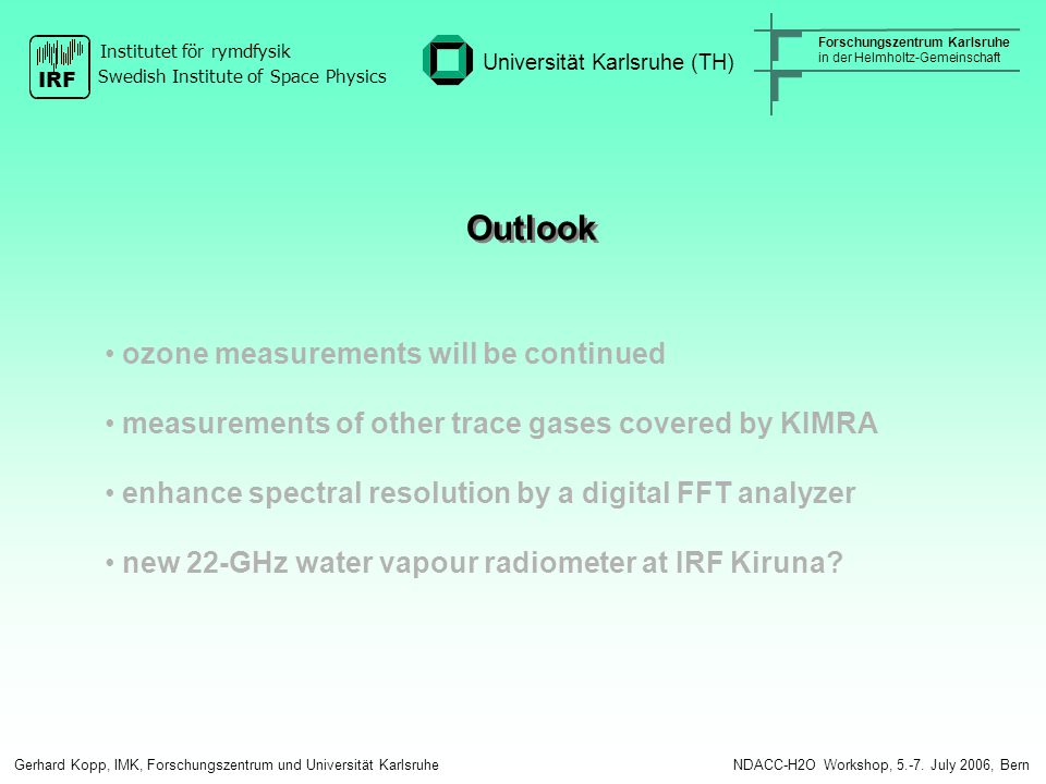 Outlook ozone measurements will be continued measurements of other trace gases covered by KIMRA enhance spectral resolution by a digital FFT analyzer new 22-GHz water vapour radiometer at IRF Kiruna.