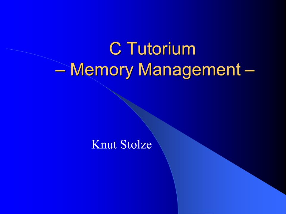 C Tutorium – Memory Management – Knut Stolze
