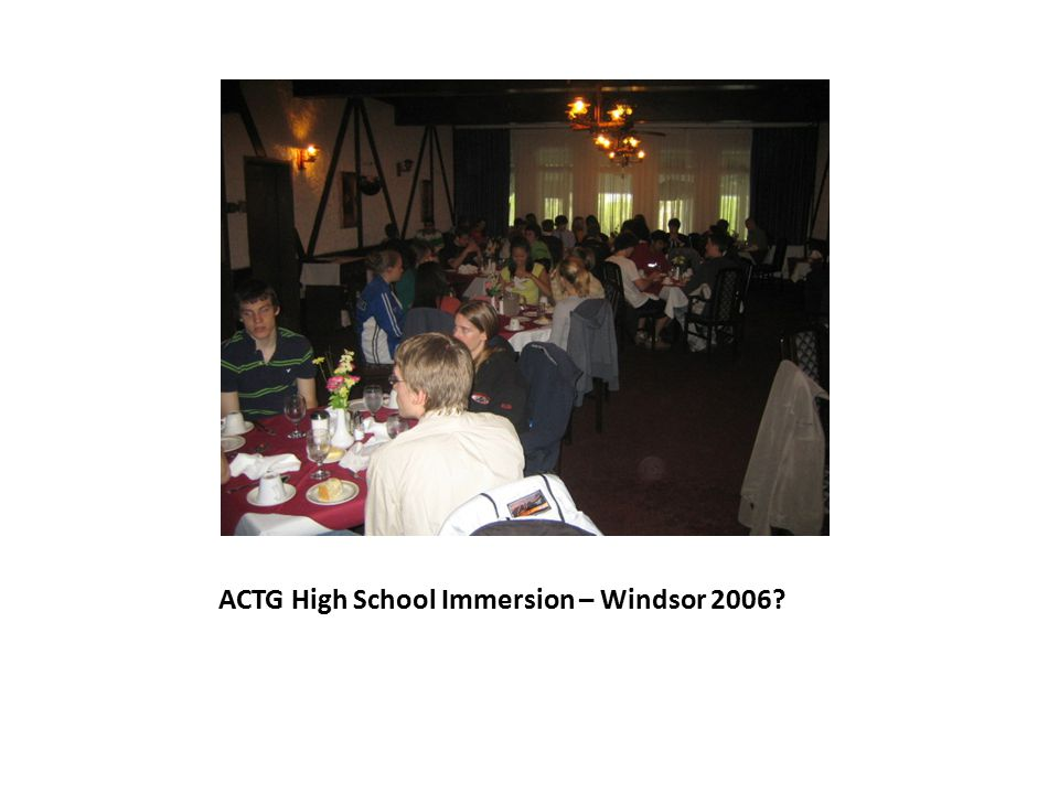 ACTG High School Immersion – Windsor 2006