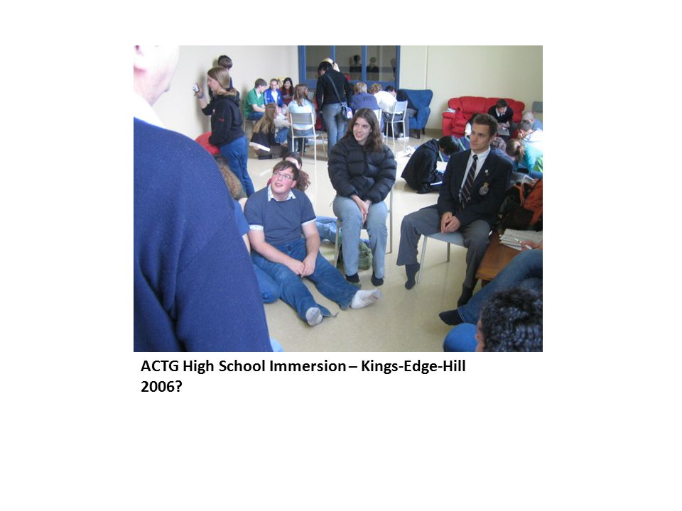 ACTG High School Immersion – Kings-Edge-Hill 2006