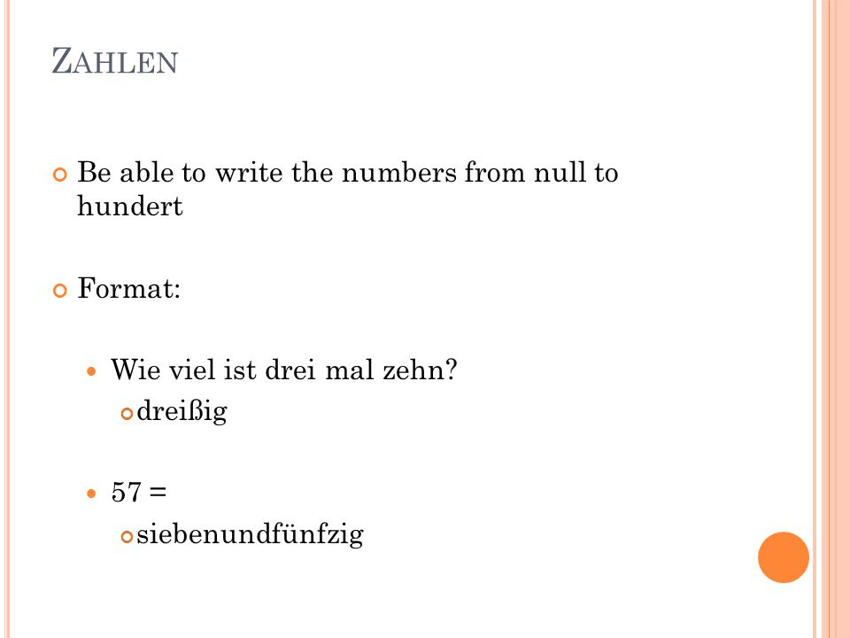Z AHLEN Be able to write the numbers from null to hundert Format: Wie viel ist drei mal zehn.
