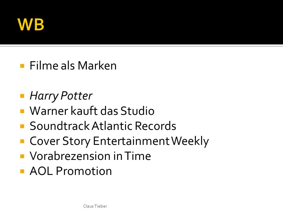  Filme als Marken  Harry Potter  Warner kauft das Studio  Soundtrack Atlantic Records  Cover Story Entertainment Weekly  Vorabrezension in Time  AOL Promotion Claus Tieber