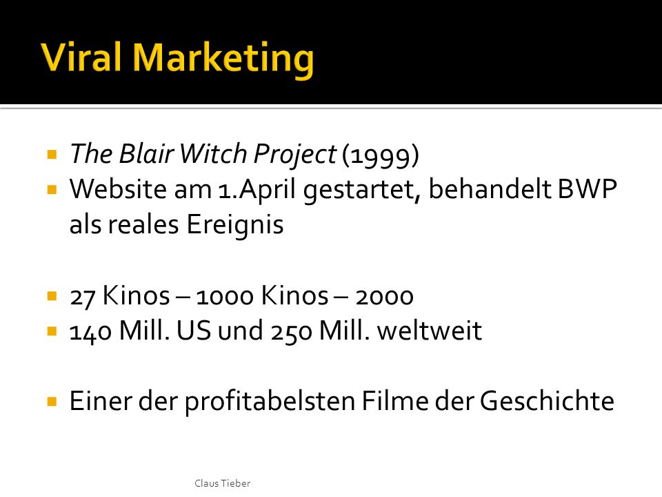  The Blair Witch Project (1999)  Website am 1.April gestartet, behandelt BWP als reales Ereignis  27 Kinos – 1000 Kinos – 2000  140 Mill.