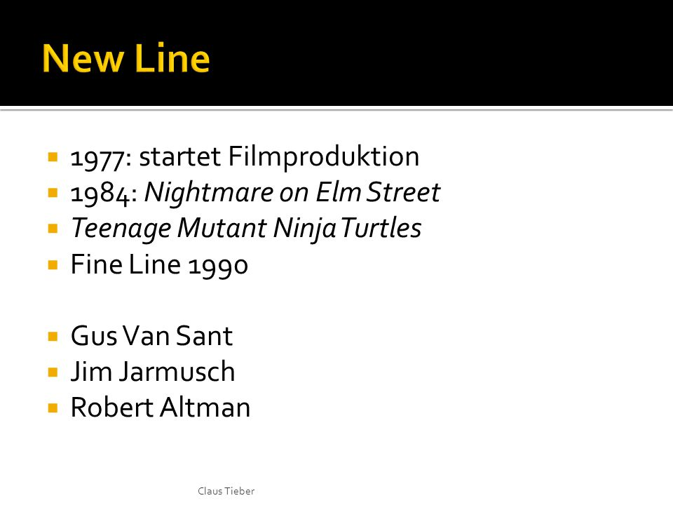  1977: startet Filmproduktion  1984: Nightmare on Elm Street  Teenage Mutant Ninja Turtles  Fine Line 1990  Gus Van Sant  Jim Jarmusch  Robert Altman Claus Tieber