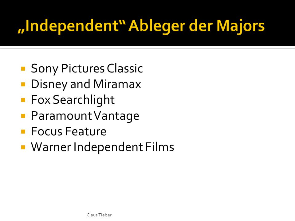  Sony Pictures Classic  Disney and Miramax  Fox Searchlight  Paramount Vantage  Focus Feature  Warner Independent Films Claus Tieber