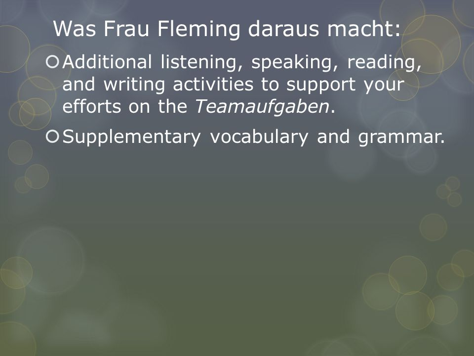 Was Frau Fleming daraus macht:  Additional listening, speaking, reading, and writing activities to support your efforts on the Teamaufgaben.