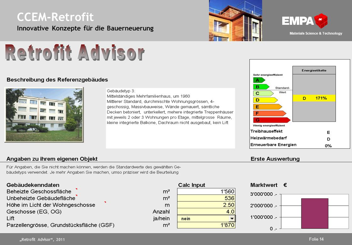 """Retrofit Advisor , 2011 Folie 14 Materials Science & Technology CCEM-Retrofit Innovative Konzepte für die Bauerneuerung"