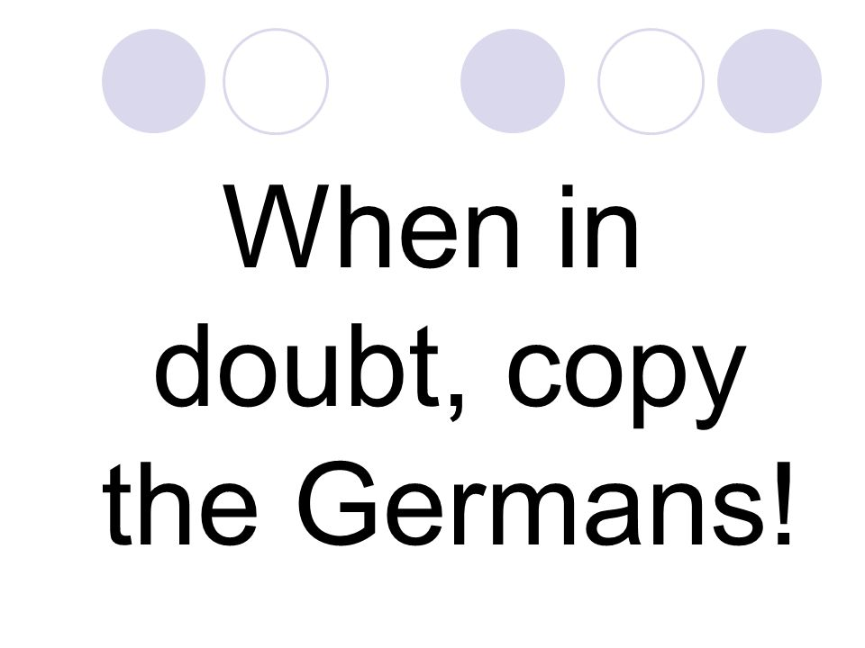 When in doubt, copy the Germans!