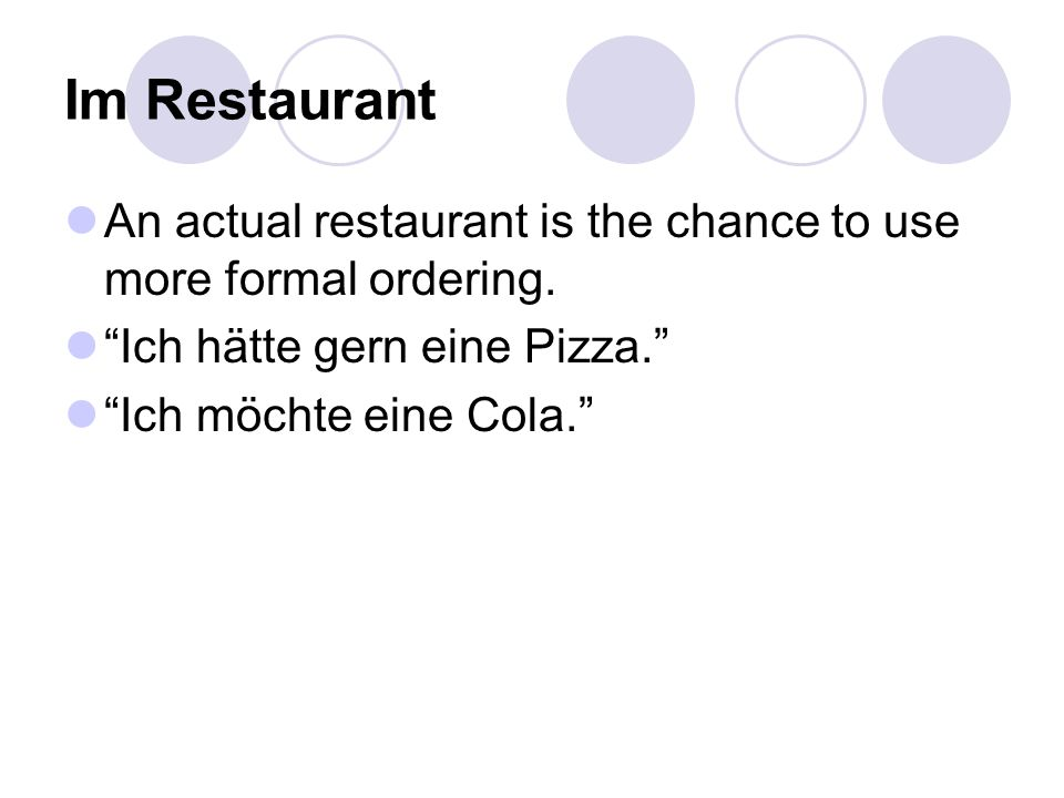 Im Restaurant An actual restaurant is the chance to use more formal ordering.