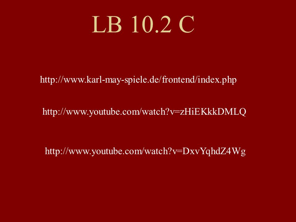 LB 10.2 C http://www.karl-may-spiele.de/frontend/index.php http://www.youtube.com/watch v=zHiEKkkDMLQ http://www.youtube.com/watch v=DxvYqhdZ4Wg