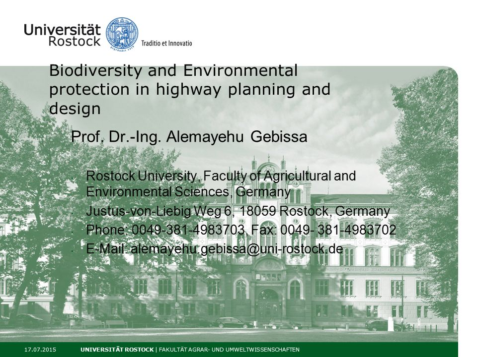 17.07.2015 UNIVERSITÄT ROSTOCK | FAKULTÄT AGRAR- UND UMWELTWISSENSCHAFTEN Biodiversity and Environmental protection in highway planning and design Prof.