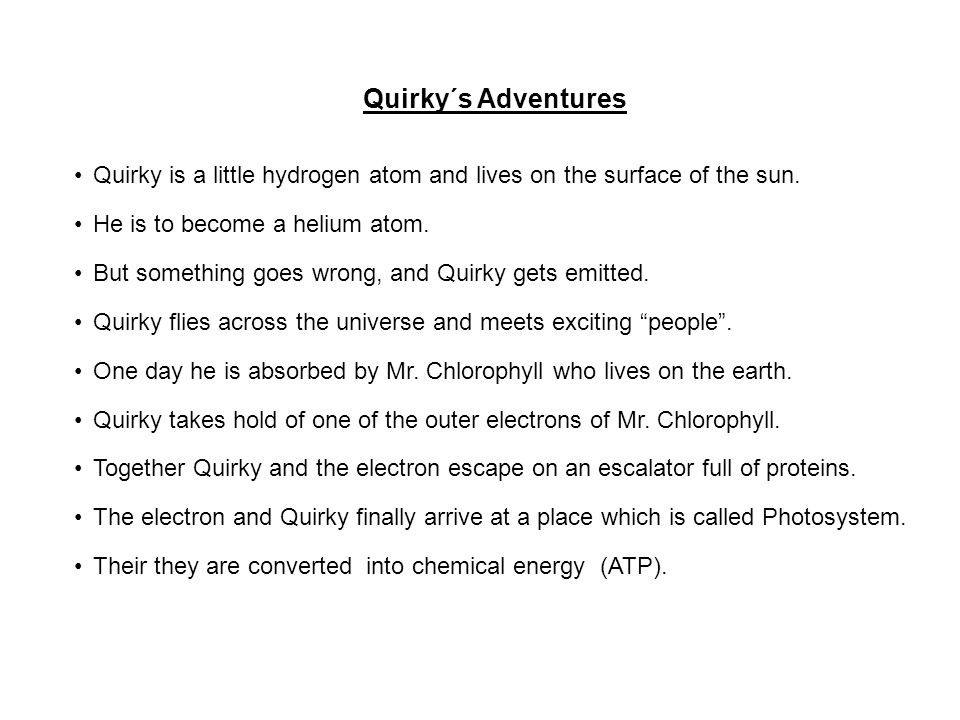 Quirky´s Adventures Quirky is a little hydrogen atom and lives on the surface of the sun.