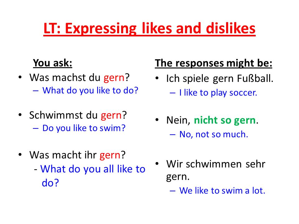 LT: Expressing likes and dislikes You ask: Was machst du gern.