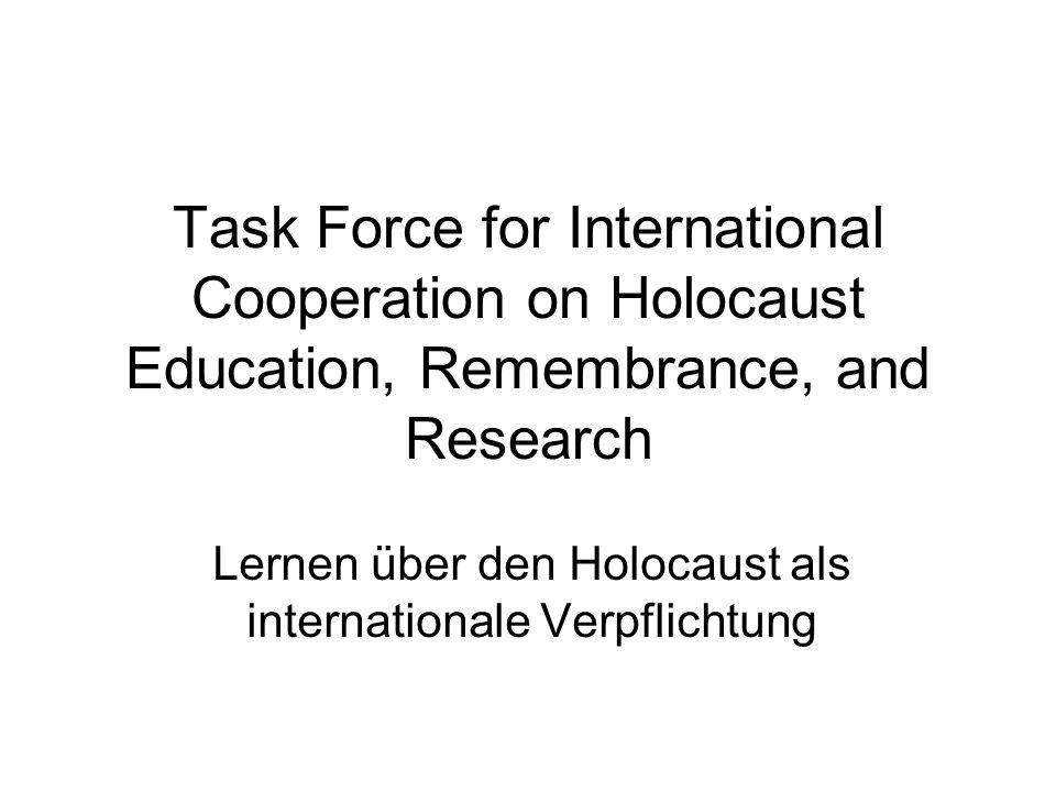 Task Force for International Cooperation on Holocaust Education, Remembrance, and Research Lernen über den Holocaust als internationale Verpflichtung