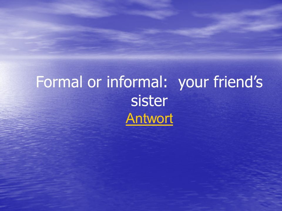 Formal or informal: your friend's sister Antwort