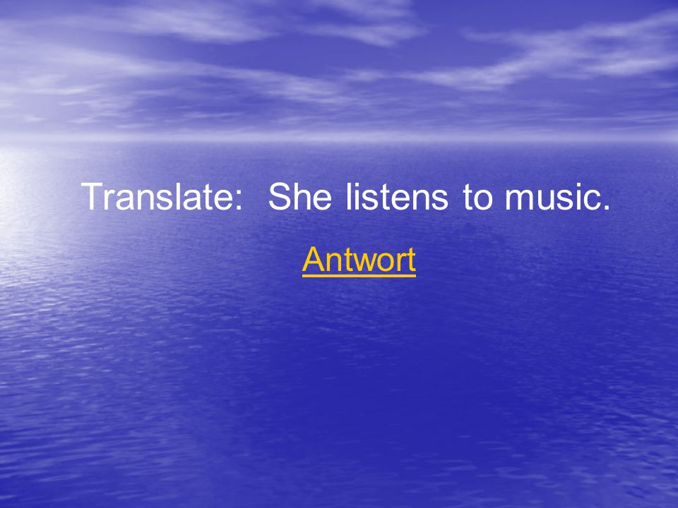 Translate: She listens to music. Antwort