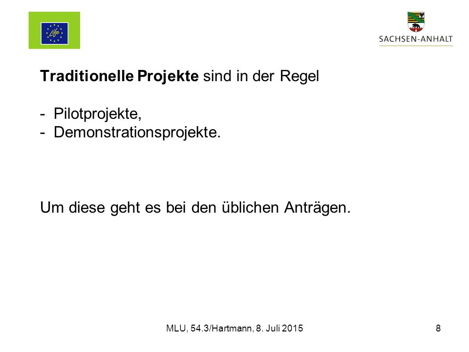 Traditionelle Projekte sind in der Regel - Pilotprojekte, - Demonstrationsprojekte.