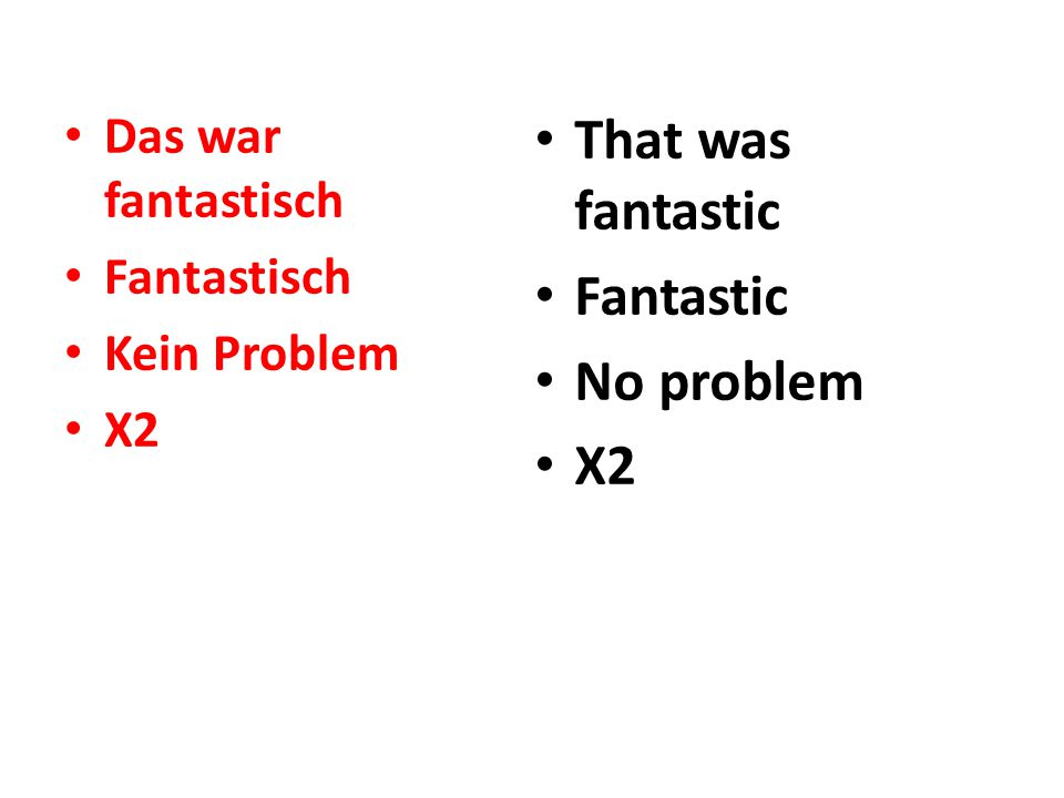 Das war fantastisch Fantastisch Kein Problem X2 That was fantastic Fantastic No problem X2