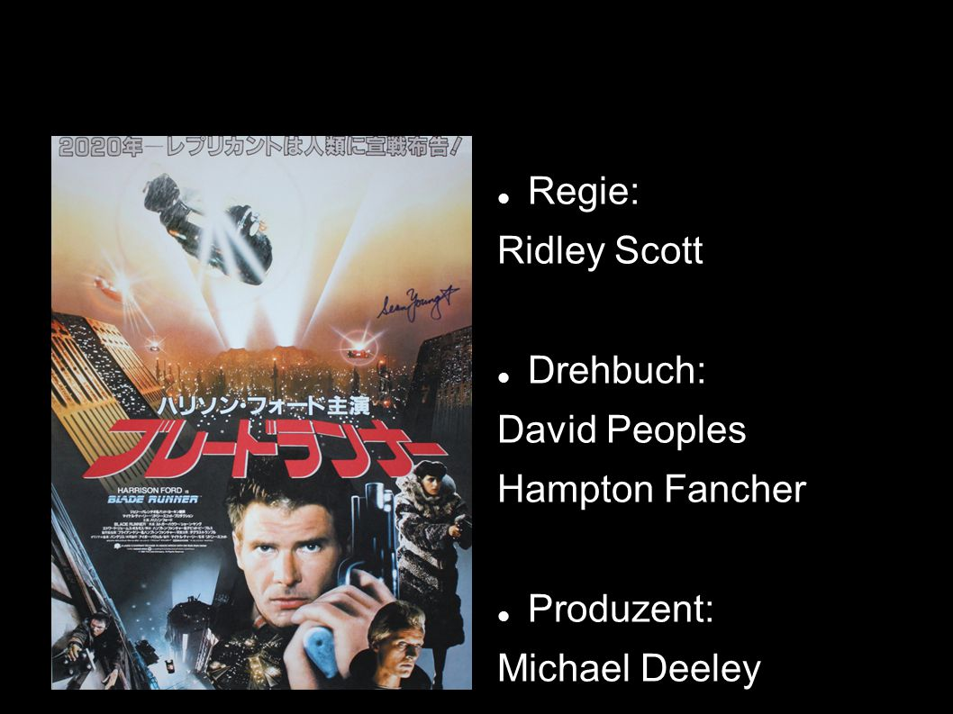 Regie: Ridley Scott Drehbuch: David Peoples Hampton Fancher Produzent: Michael Deeley